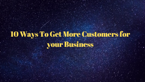 10 Ways To Get More Customers for your Business
