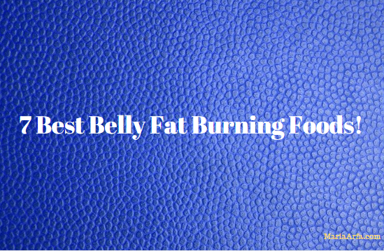 7 Best Belly Fat Burning Foods!