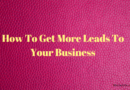 How To Get More Leads To Your Business