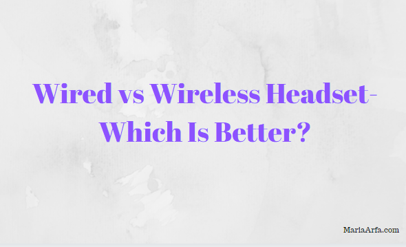 Wired vs Wireless Headset-Which Is Better?