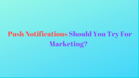 Push Notifications Should You Try For Marketing?